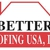 BETTER ROOFING USA INC.